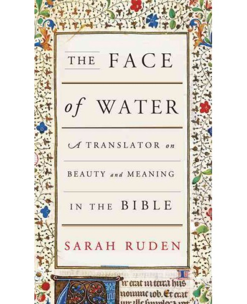 Face of Water : A Translator on Beauty and Meaning in the Bible (Hardcover) (Sarah Ruden) - image 1 of 1