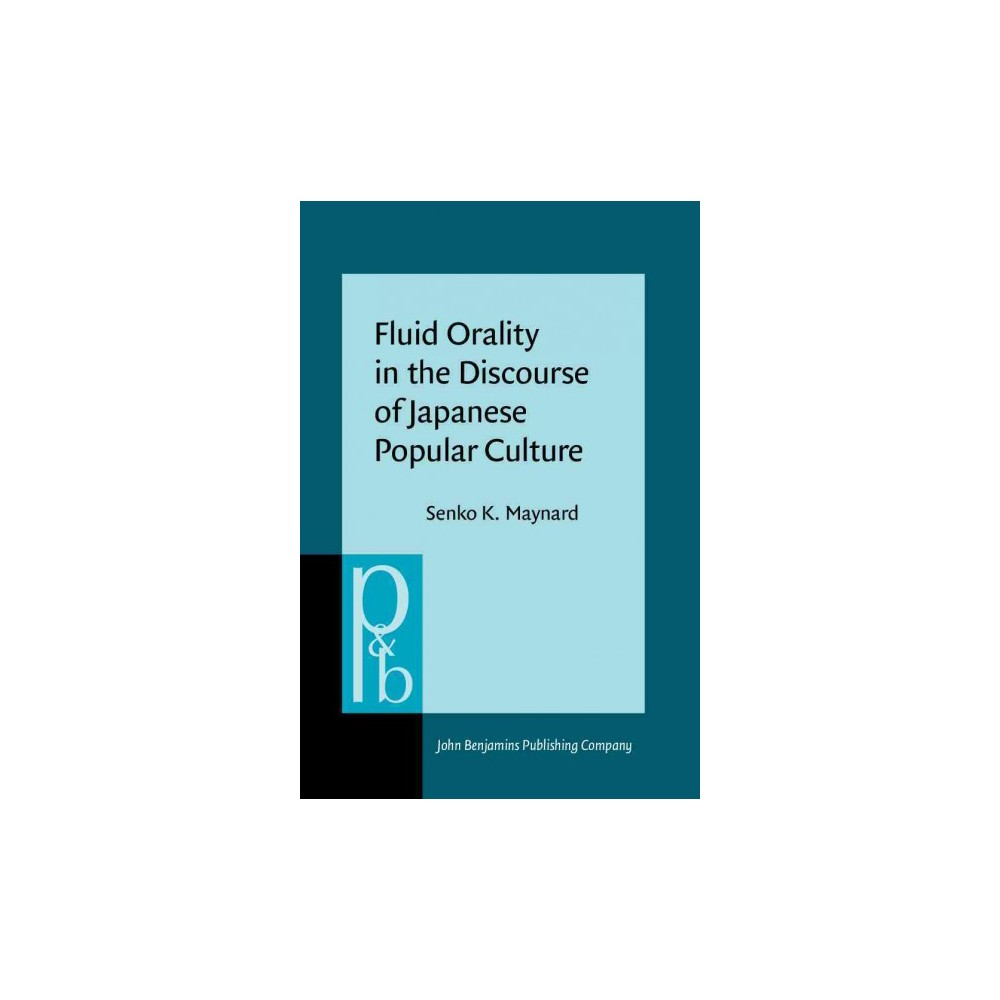 Fluid Orality in the Discourse of Japanese Popular Culture (Hardcover) (Senko K. Maynard)