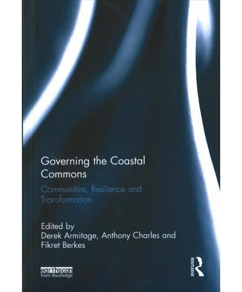 Governing the Coastal Commons : Communities, Resilience and Transformation (Hardcover) - image 1 of 1