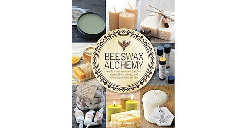 Beeswax Alchemy : How to Make Your Own Candles, Soap, Balms, Salves and Home Decor from the Hive - image 1 of 1