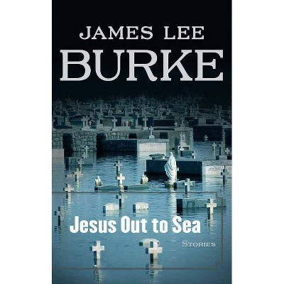 Jesus Out to Sea - by  James Lee Burke (Paperback)