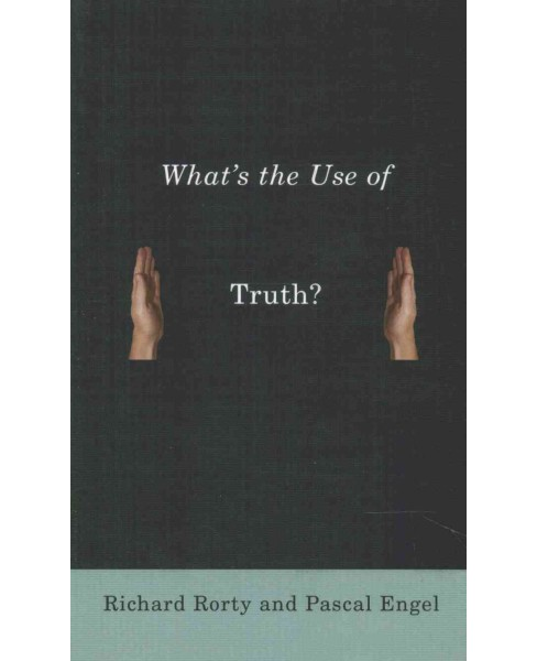 What's the Use of Truth? (Reprint) (Paperback) (Richard Rorty & Pascal Engel) - image 1 of 1