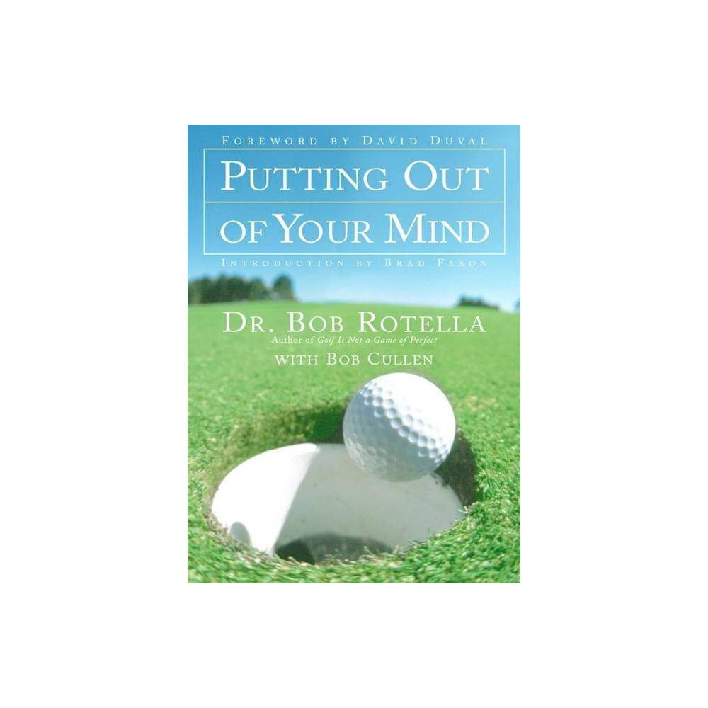 Putting Out Of Your Mind By Bob Rotella Hardcover