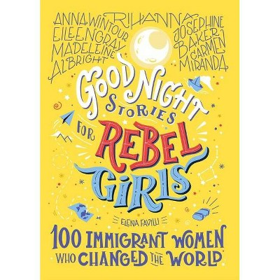Good Night Stories for Rebel Girls: 100 Immigrant Women Who Changed the World - by Elena Favilli (Hardcover)