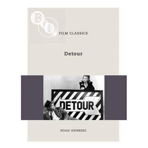 Detour - (BFI Film Classics) by  Noah Isenberg (Paperback) - image 1 of 1