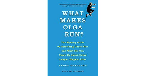 What Makes Olga Run? : The Mystery of the 90-Something Track Star and What She Can Teach Us About Living - image 1 of 1