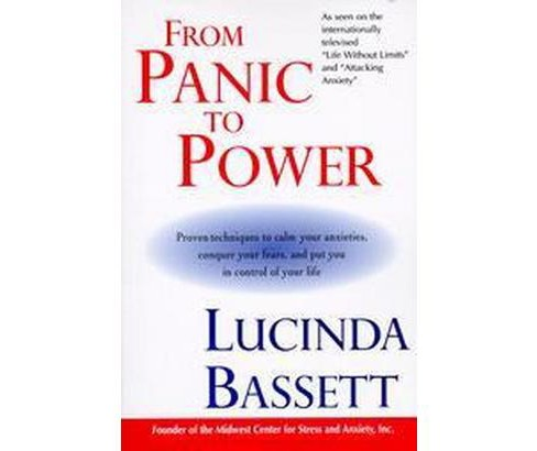 From Panic to Power : Proven Techniques to Calm Your Anxieties, Conquer Your Fears, and Put You in - image 1 of 1