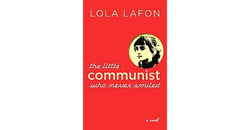 Little Communist Who Never Smiled (Paperback) (Lola Lafon) - image 1 of 1
