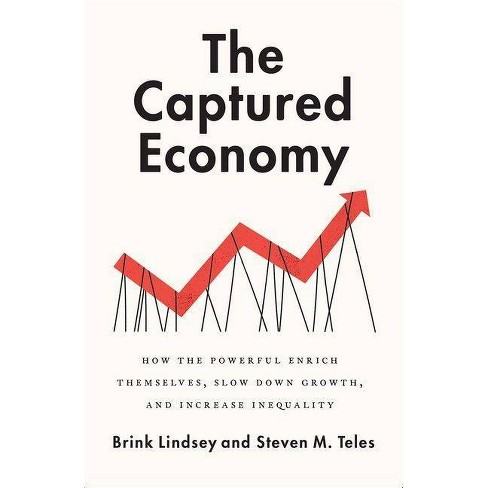 The Captured Economy - by  Brink Lindsey & Steven M Teles (Paperback) - image 1 of 1