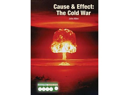 Cause & Effect : The Cold War (Hardcover) (John Allen) - image 1 of 1