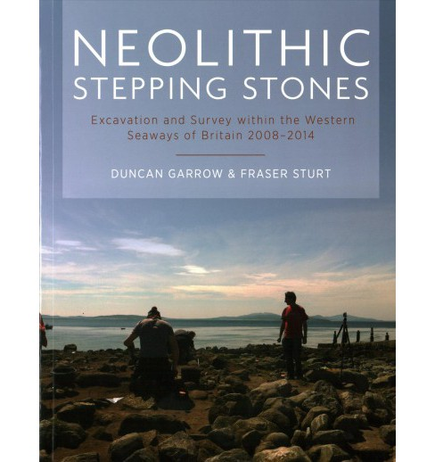 Neolithic Stepping Stones : Excavation and Survey Within the Western Seaways of Britain, 2008-2014 - image 1 of 1