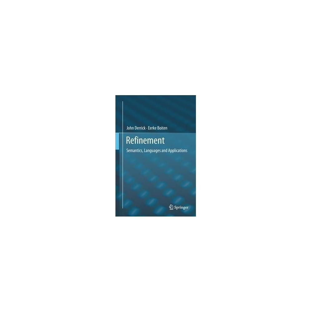 Refinement : Semantics, Languages and Applications - by John Derrick & Eerke A. Boiten (Hardcover)