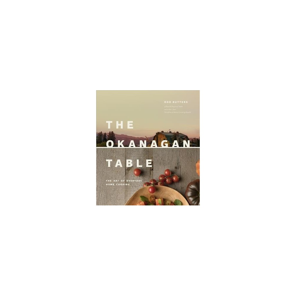 Okanagan Table : The Art of Everyday Home Cooking (Hardcover) (Rod Butters)