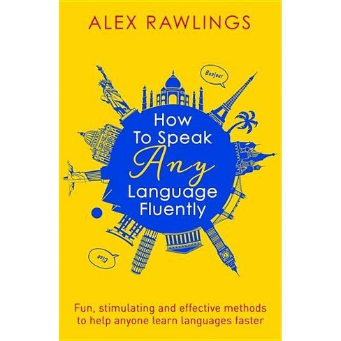 How to Speak Any Language Fluently - by  Alex Rawlings (Paperback) - image 1 of 1