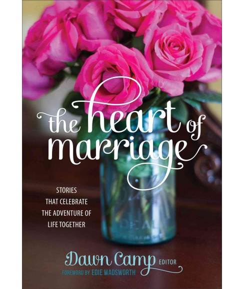 Heart of Marriage : Stories That Celebrate the Adventure of Life Together (Hardcover) - image 1 of 1