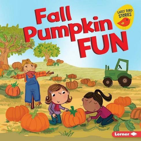 Fall Pumpkin Fun - (Fall Fun (Early Bird Stories (TM))) by  Martha E H Rustad (Hardcover) - image 1 of 1