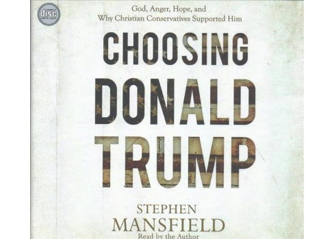 Choosing Donald Trump : God, Anger, Hope, and Why Christian Conservatives Supported Him (Unabridged) - image 1 of 1