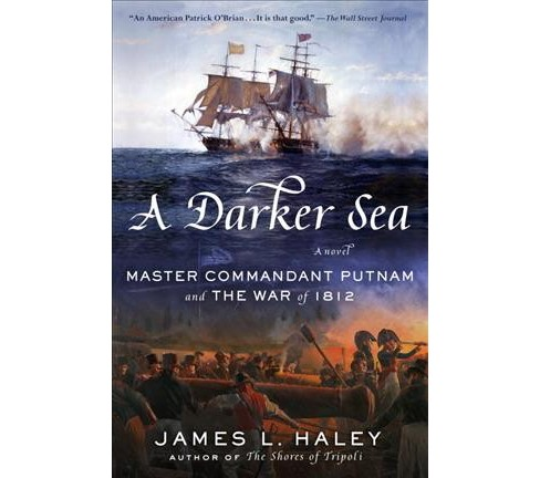 Darker Sea : Master Commandant Putnam and the War of 1812 -  by James L. Haley (Hardcover) - image 1 of 1