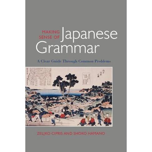 Making Sense of Japanese Grammar (Paper) - by  Zeljko Cipris & Shoko Hamano (Paperback) - image 1 of 1