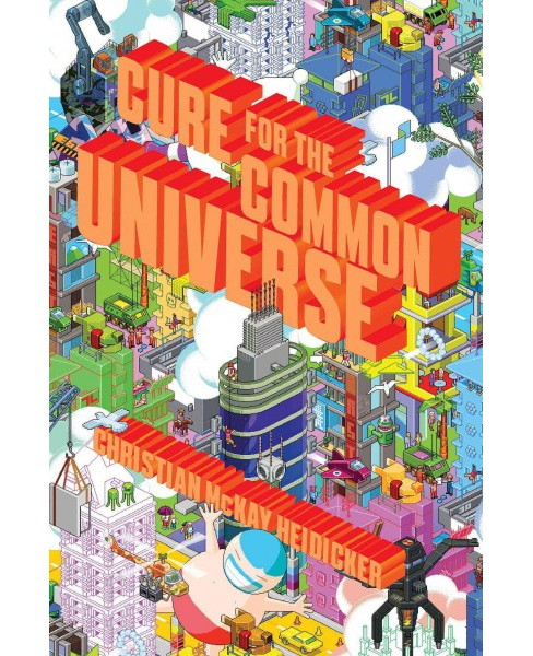 Cure for the Common Universe (Reprint) (Paperback) (Christian Mckay Heidicker) - image 1 of 1