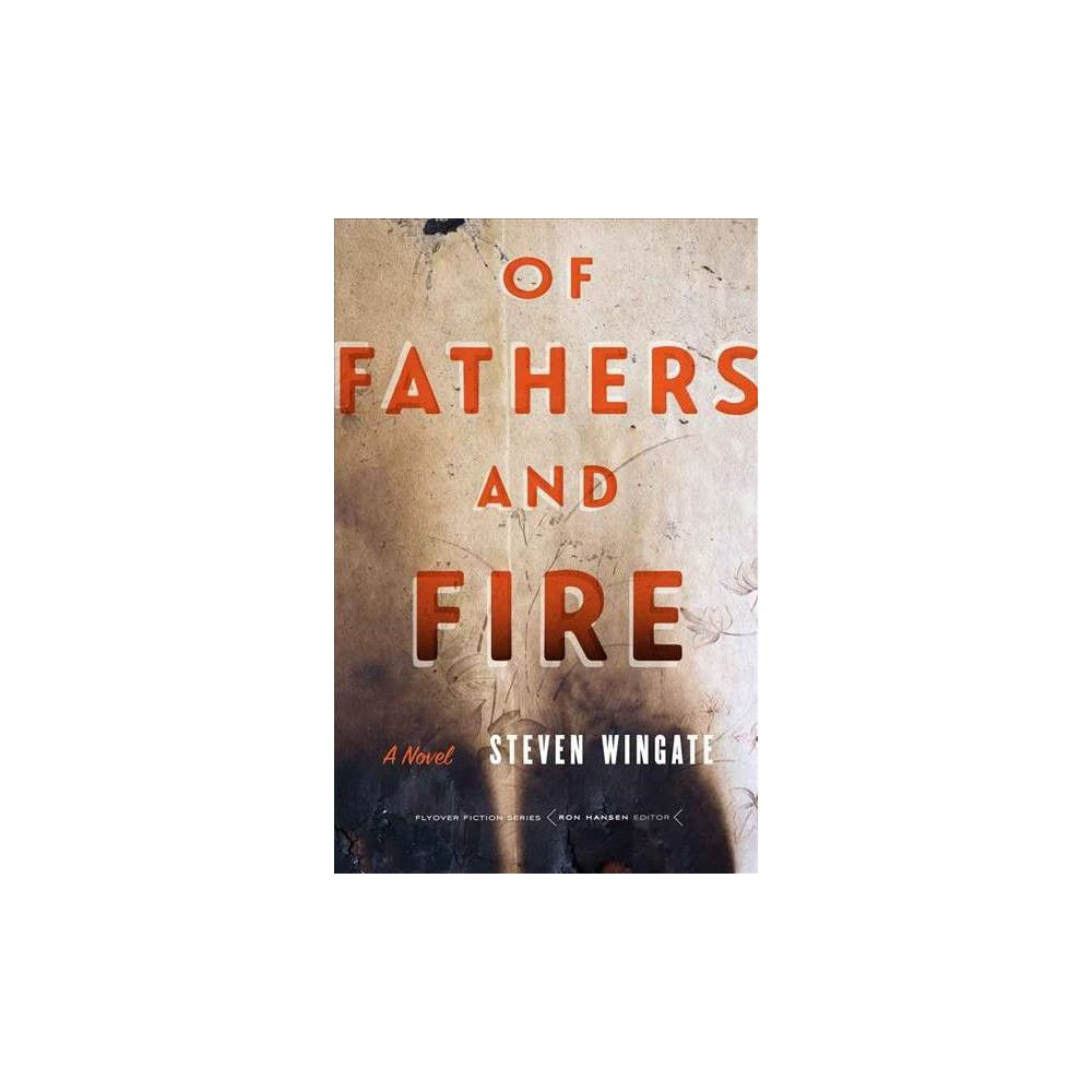 Of Fathers and Fire - (Flyover Fiction) by Steven Wingate (Paperback)