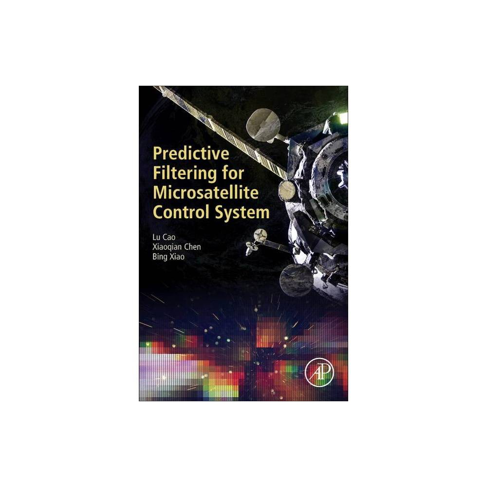 Predictive Filtering For Microsatellite Control System By Lu Cao Xiaoqian Chen Bing Xiao Paperback
