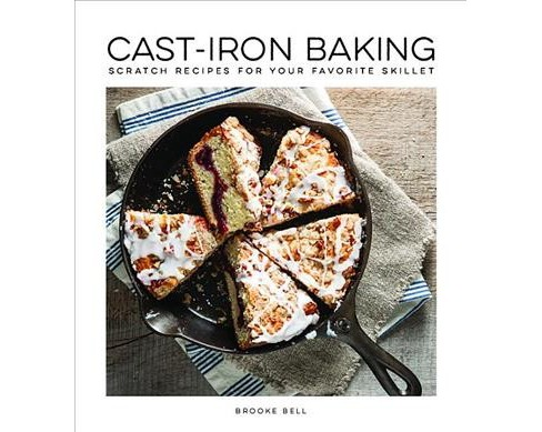 Cast-Iron Baking : Scratch Recipes for Your Favorite Skillet (Hardcover) - image 1 of 1