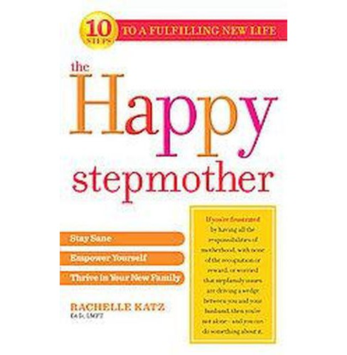 Happy Stepmother : Stay Sane, Empower Yourself, Thrive in Your New Family (Original) (Paperback) - image 1 of 1