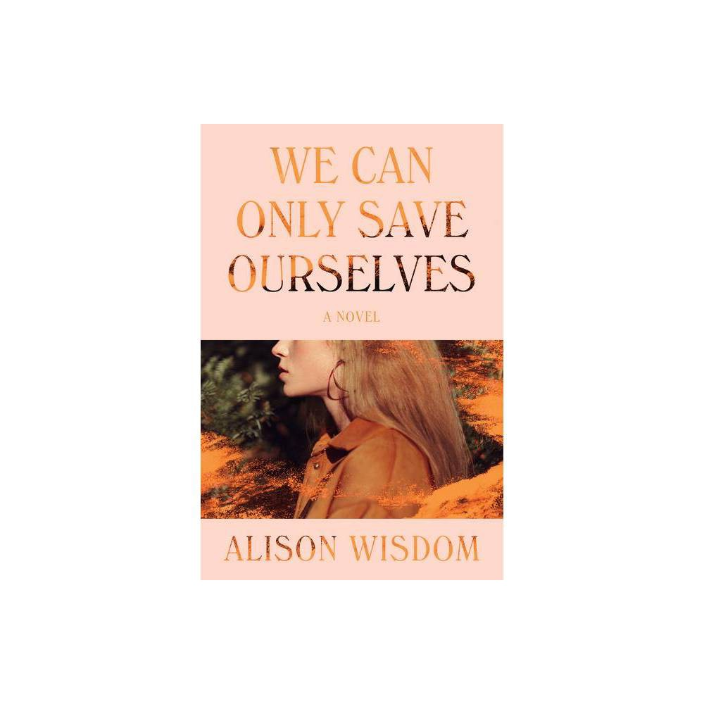 We Can Only Save Ourselves By Alison Wisdom Paperback