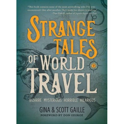 Strange Tales of World Travel - by  Gina Gaille & Scott Gaille (Paperback)