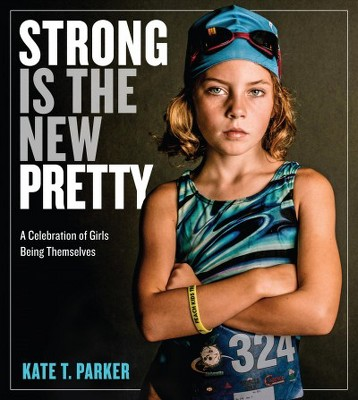 Strong Is the New Pretty : A Celebration of Girls Being Themselves (Paperback)(Kate T. Parker)