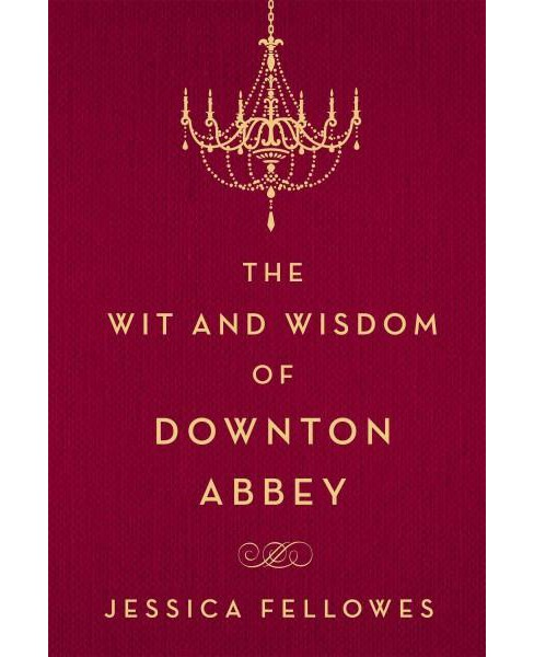 Wit and Wisdom of Downton Abbey (Hardcover) (Jessica Fellowes) - image 1 of 1