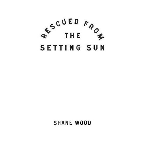 Rescued from the Setting Sun - by  Shane Wood (Paperback) - image 1 of 1