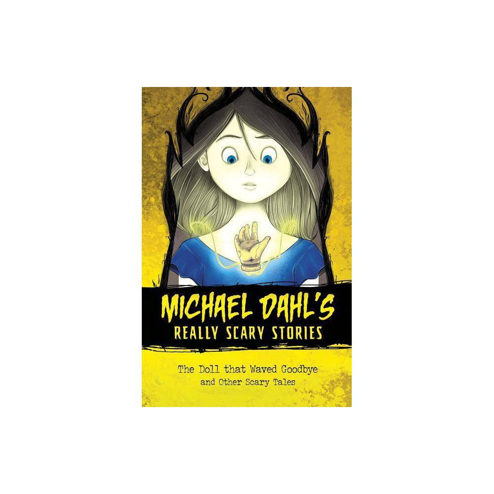 The Doll That Waved Goodbye Michael Dahl S Really Scary Stories By Michael Dahl Hardcover