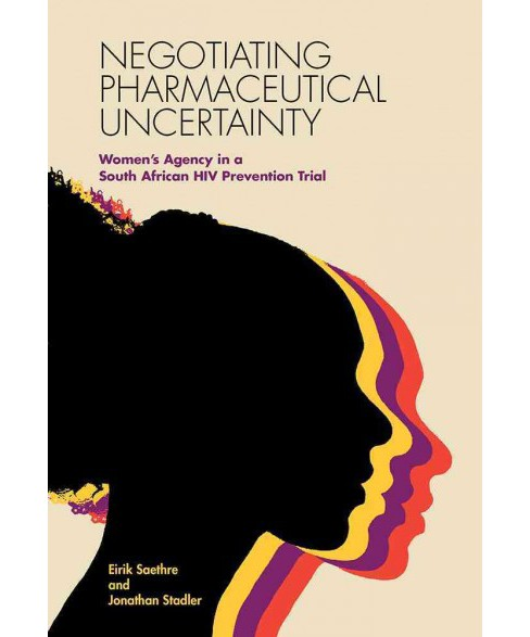 Negotiating Pharmaceutical Uncertainty : Women's Agency in a South African HIV Prevention Trial - image 1 of 1