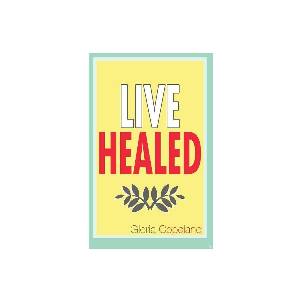 Live Healed By Gloria Copeland Paperback