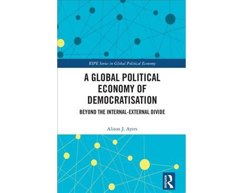 Global Political Economy of Democratisation : Beyond the Internal-External Divide -  (Hardcover) - image 1 of 1