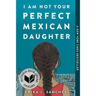 I Am Not Your Perfect Mexican Daughter -  Reprint by Erika L. Sanchez (Paperback)