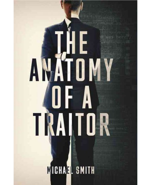 Anatomy of a Traitor : A History of Espionage and Betrayal (Hardcover) (Michael Smith) - image 1 of 1