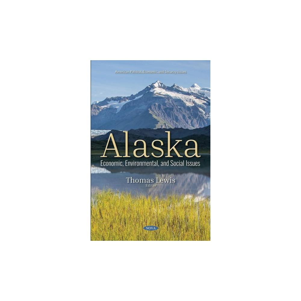 Alaska : Economic, Environmental, and Social Issues - (Paperback)