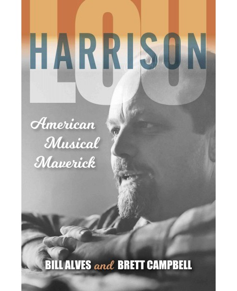 Lou Harrison : American Musical Maverick (Hardcover) (Bill Alves & Brett Campbell) - image 1 of 1