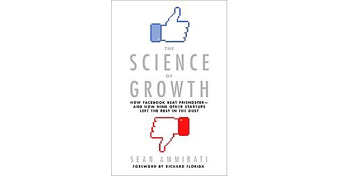Science of Growth : How Facebook Beat Friendster-nd How Nine Other Startups Left the Rest in the Dust - image 1 of 1
