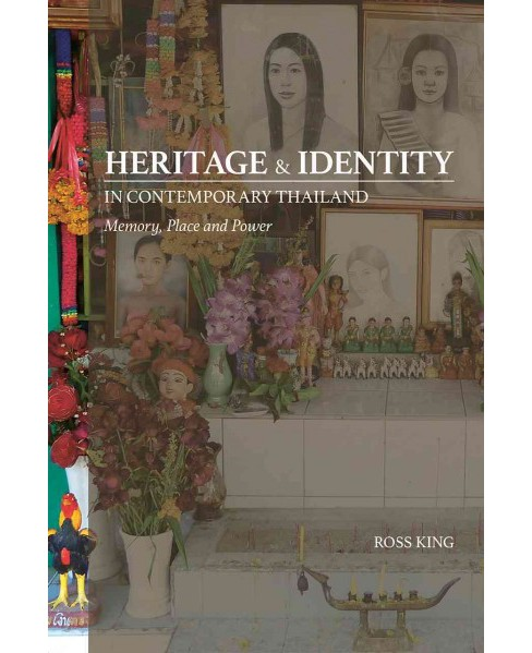 Heritage and Identity in Contemporary Thailand : Memory, Place and Power (Paperback) (Ross King) - image 1 of 1