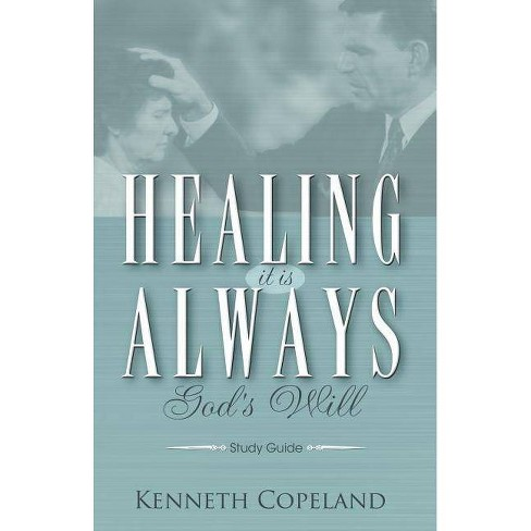 Healing It Is Always God's Will Study Guide - by  Kenneth Copeland (Paperback) - image 1 of 1