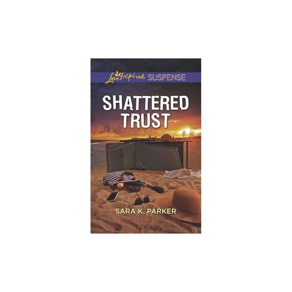 Shattered Trust - Original (Love Inspired Suspense) by Sara K. Parker (Paperback)