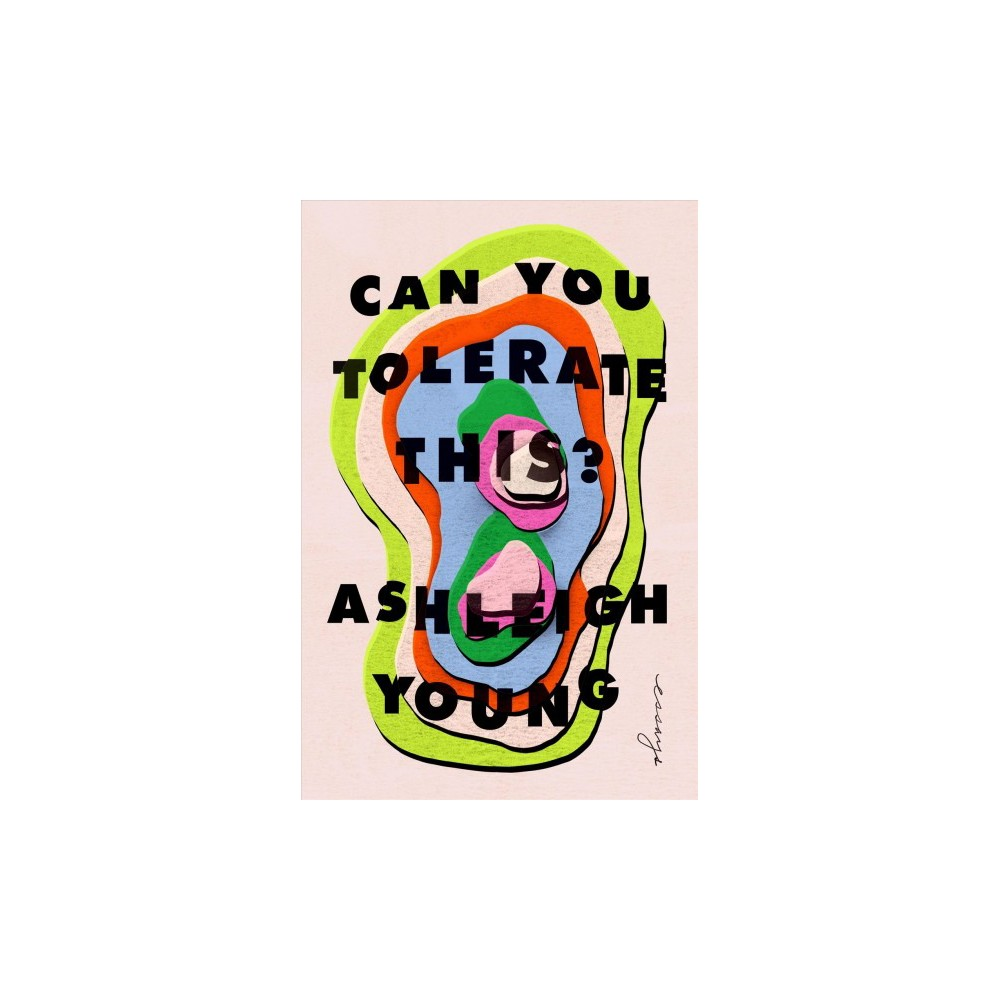 Can You Tolerate This? : Essays - by Ashleigh Young (Hardcover)