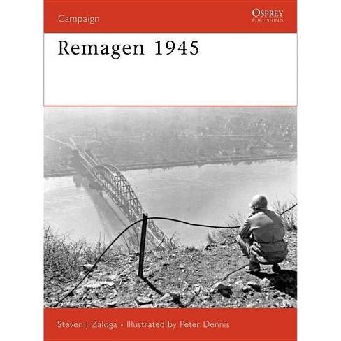 Remagen 1945 - (Campaign) by  Steven J Zaloga (Paperback) - image 1 of 1