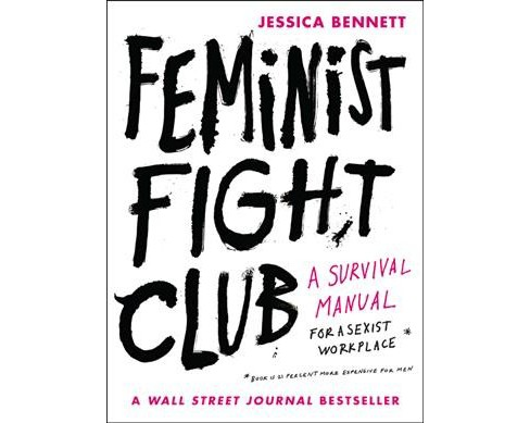 Feminist Fight Club : A Survival Manual For a Sexist Workplace (Reprint) (Paperback) (Jessica Bennett) - image 1 of 1