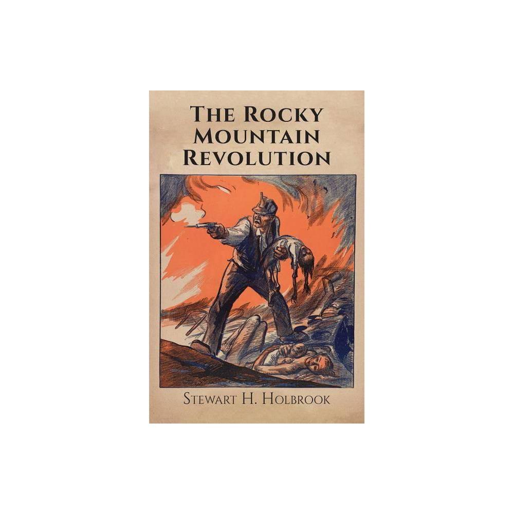 The Rocky Mountain Revolution By Stewart H Holbrook Paperback