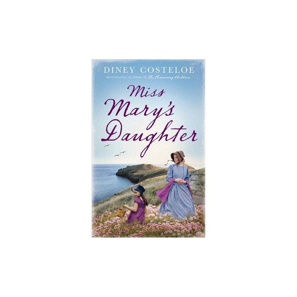 Miss Mary's Daughter - by Diney Costeloe (Hardcover)